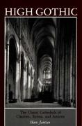 High Gothic: The Classic Cathedrals of Chartres, Reims, Amiens