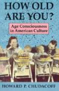 How Old Are You?: Age Consciousness in American Culture