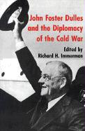 John Foster Dulles and the Diplomacy of the Cold War Richard H. Immerman Editor