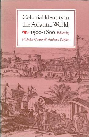 Colonial Identity in the Atlantic World, 1500 - 1800 - Canny, Nicholas; Pagden, Anthony [ eds. ]