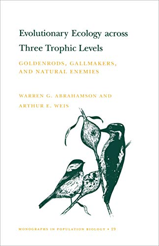 Evolutionary Ecology across Three Trophic Levels: Goldenrods, Gallmakers, and Natural Enemies (MPB-29) (Monographs in Population Biology) - Warren G. Abrahamson; Arthur E. Weis