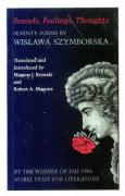 Sounds, Feelings, Thoughts: Seventy Poems by Wislawa Szymborska