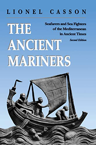 The Ancient Mariners: Seafarers and Sea Fighters of the Mediterranean in Ancient Times (Second Edition) - Casson, Lionel
