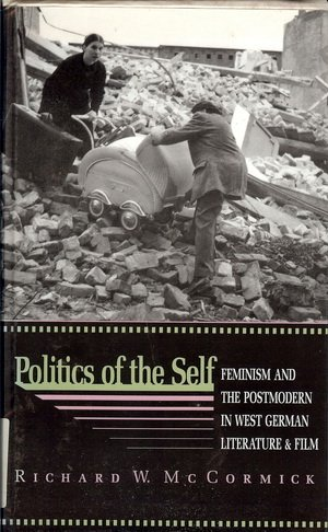 Politics of the Self: Feminism and the Postmodern in West German Literature and Film (Princeton Legacy Library) - Richard W. McCormick