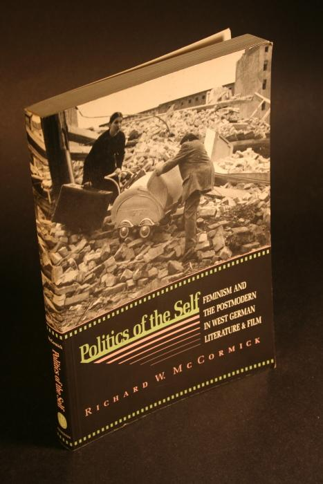 Politics of the self. Feminism and the postmodern in West German literature and film. - McCormick, Richard W., 1951-