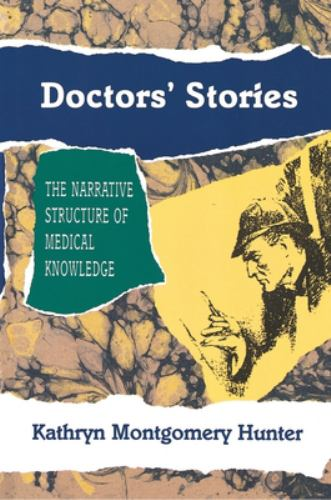 Doctors' Stories : The Narrative Structure of Medical Knowledge - Kathryn Montgomery Hunter
