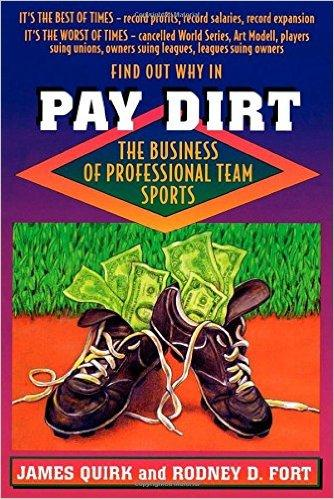 Pay Dirt: The Business of Professional Team Sports - James Quirk and Rodney D. Fort