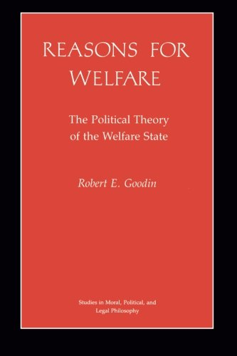 Reasons for Welfare: The Political Theory of the Welfare State (Studies in Moral, Political, and Legal Philosophy) - Robert E. Goodin