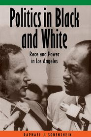 Politics in Black and White: Race and Power in Los Angeles