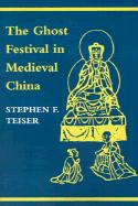 The Ghost Festival In Medieval China: Ghost Festival In Medieval Chi