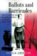 Ballots and Barricades: Class Formation and Republican Politics in France, 1830-1871