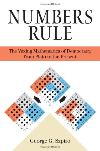 Numbers Rule: The Vexing Mathematics of Democracy, from Plato to the Present - George G. Szpiro
