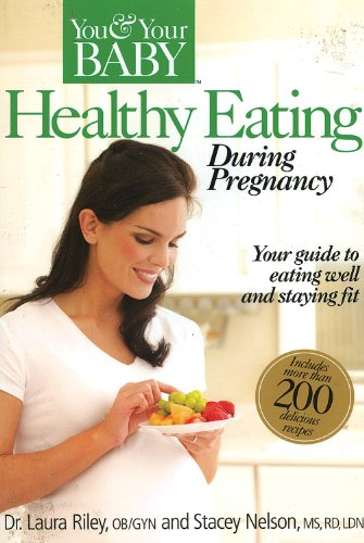 Healthy Eating During Pregnancy (You  &  Your Baby) - Laura Riley M.D. OB/GYN