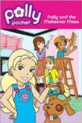 Polly and the Makeover Mess (Polly Pocket)