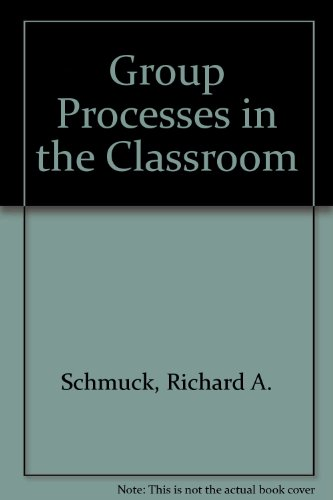 Group Processes in the Classroom - Richard A. Schmuck