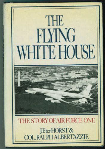 Flying White House: The Story of Air Force One - Jerald F. Terhorst; Ralph Albertazzie