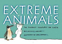 Extreme Animals: The Toughest Creatures on Earth - Davies, Nicola