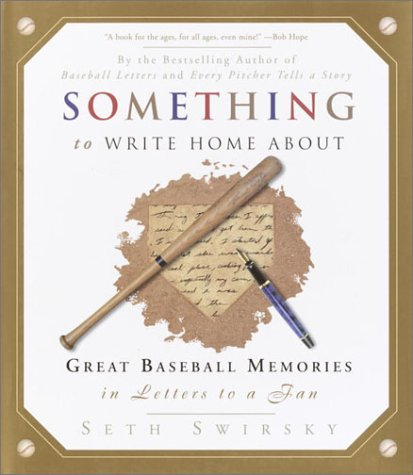 Something to Write Home About: Great Baseball Memories in Letters to a Fan - Seth Swirsky