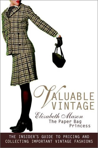 Valuable Vintage: The Insider's Guide to Identifying and Collecting Important Vintage Fashions - Elizabeth Mason