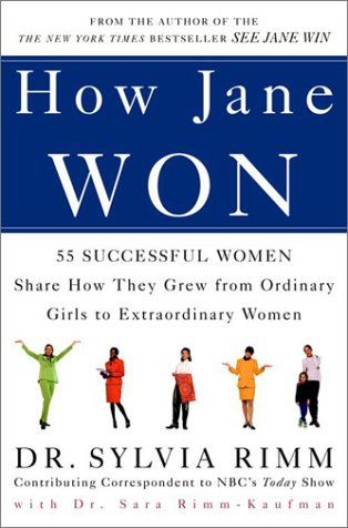 How Jane Won: 55 Successful Women Share How They Grew from Ordinary Girls to Extraordinary Women - Sylvia Rimm