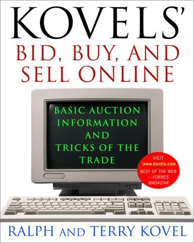 Kovels' Bid, Buy, and Sell Online: Basic Auction Information and Tricks of the Trade - Ralph Kovel; Terry Kovel
