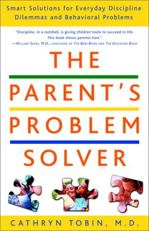 The Parent's Problem Solver: Smart Solutions for Everyday Discipline Dilemmas and Behavioral Problems - Cathryn Tobin
