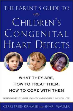 The Parent's Guide to Children's Congenital Heart Defects: What They Are, How to Treat Them, How to Cope with Them - Gerri Freid Kramer; Shari Maurer