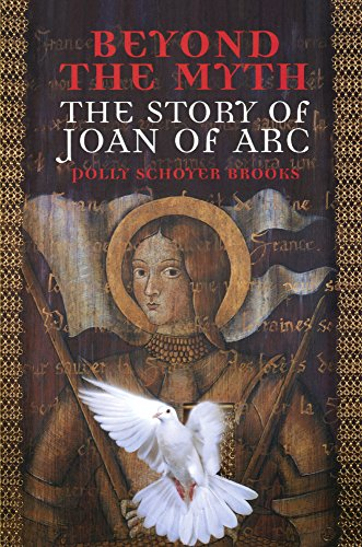 Beyond the Myth: The Story of Joan of Arc - Polly Schoyer Brooks; Brooks