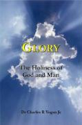 Glory: The Holiness of God and Man
