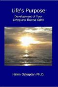 Life's Purpose - Development of Your Living and Eternal Spirit - Ozkaptan Ph. D. , Halim