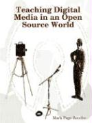 Teaching Digital Media in an Open Source World - Page-Botelho, Mark