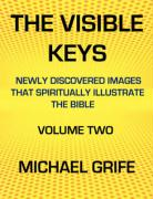 The Visible Keys: Newly Discovered Images That Spiritually Illustrate the Bible, Volume Two - Greif, Michael