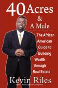 40 Acres and a Mule: The African American Guide to Building Wealth Through Real Estate - Riles, Kevin