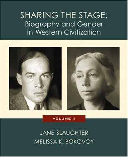 Sharing the Stage: Biography and Gender in Western Civilization (Volume II) - Jane Slaughter; Melissa K. Bokovoy