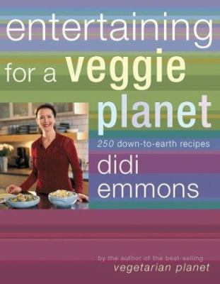 Entertaining for a Veggie Planet : 250 Down-to-Earth Recipes - Didi Emmons