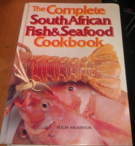 The complete South African fish  &  seafood cookbook - Alicia Wilkinson