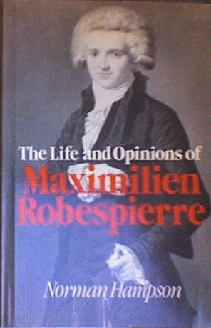 The Life and Opinions of Maximilien Robespierre