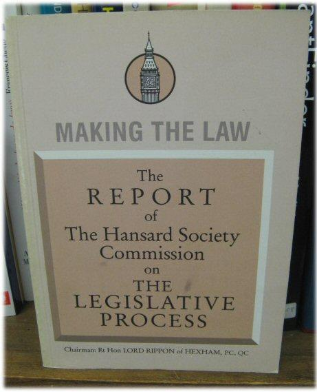 Making the Law: The Report of the Hansard Society Commission on the Legislative Process, November 1992 - Lord Rippon