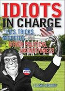 Idiots in Charge: Lies, Trick, Misdeeds, and Other Political Untruthiness