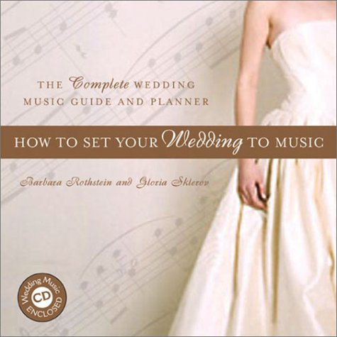 How to Set Your Wedding to Music: The Complete Wedding Music Guide and Planner (Book  &  CD) - Barbara Rothstein; Gloria Sklerov