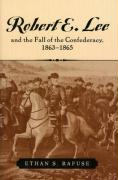 Robert E. Lee and the Fall of the Confederacy, 1863-1865 - Rafuse, Ethan Sepp