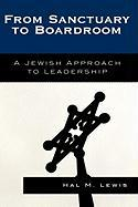 From Sanctuary to Boardroom: A Jewish Approach to Leadership - Lewis, Hal M.