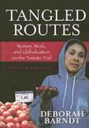 Tangled Routes: Women, Work, and Globalization on the Tomato Trail - Barndt, Deborah