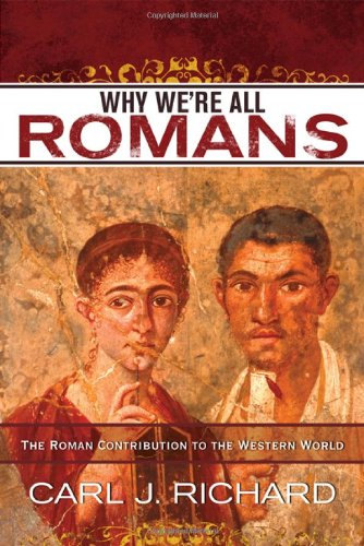 Why We're All Romans: The Roman Contribution to the Western World - Carl J. Richard