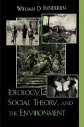 Ideology, Social Theory, and the Environment - Sunderlin, William D.
