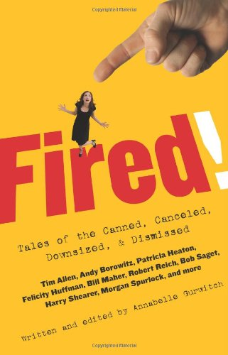 Fired!: Tales of the Canned, Canceled, Downsized,  &  Dismissed - Annabelle Gurwitch