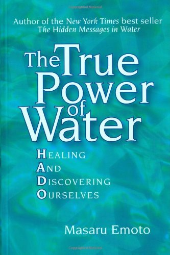 The True Power of Water: Healing and Discovering Ourselves - Masaru Emoto