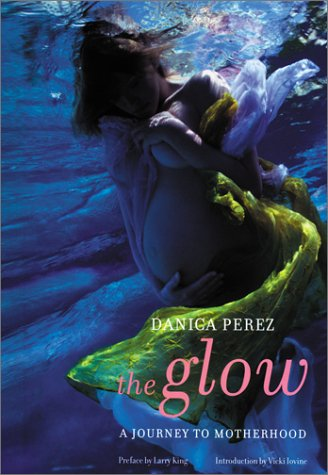 The Glow: A Journey to Motherhood - Danica Perez