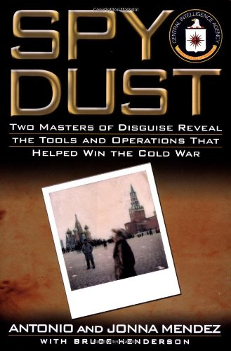 Spy Dust: Two Masters of Disguise Reveal the Tools and Operations That Helped Win the Cold War - Antonio Mendez