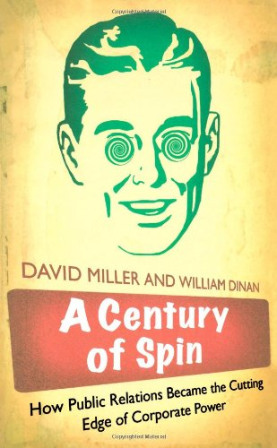A Century of Spin: How Public Relations Became the Cutting Edge of Corporate Power - David Miller; William Dinan